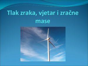 Tlak zraka vjetar i zrane mase Tlak zraka