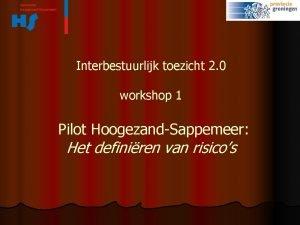 Interbestuurlijk toezicht 2 0 workshop 1 Pilot HoogezandSappemeer