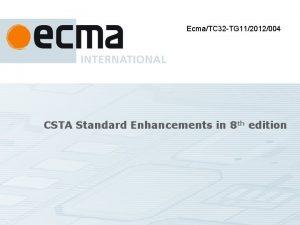 EcmaTC 32 TG 112012004 CSTA Standard Enhancements in
