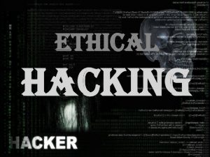 HIGHLIGHTS What is ethical hacking Is hacking a