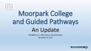 Moorpark College and Guided Pathways An Update Nenagh
