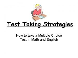 Test Taking Strategies How to take a Multiple