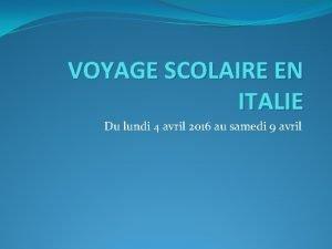 VOYAGE SCOLAIRE EN ITALIE Du lundi 4 avril