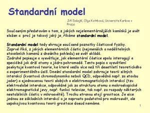 Standardn model Ji Dolej Olga Kotrbov Univerzita Karlova