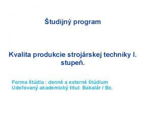 tudijn program Kvalita produkcie strojrskej techniky I stupe