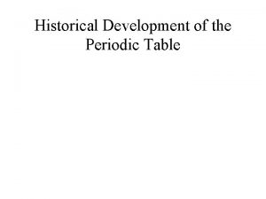 Historical Development of the Periodic Table Periodic Table