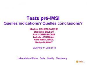 Tests prIMSI Quelles indications Quelles conclusions Martine COHENBACRIE