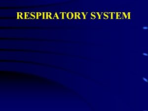RESPIRATORY SYSTEM I Respiratory system General purpose and