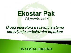 Ekostar Pak Va ekoloki partner Uloga operatera u