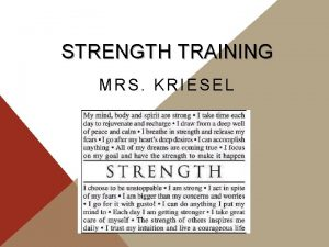 STRENGTH TRAINING MRS KRIESEL WELCOME TO STRENGTH TRAINING