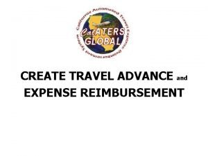 CREATE TRAVEL ADVANCE and EXPENSE REIMBURSEMENT Cal ATERS