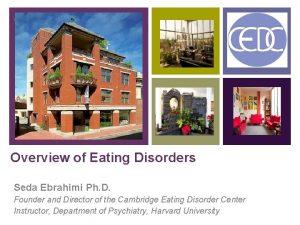 Overview of Eating Disorders Seda Ebrahimi Ph D