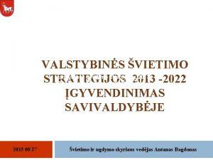 VALSTYBINS VIETIMO Valstybins vietimo strategijos 2013 STRATEGIJOS 2013