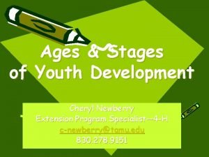 Ages Stages of Youth Development Cheryl Newberry Extension