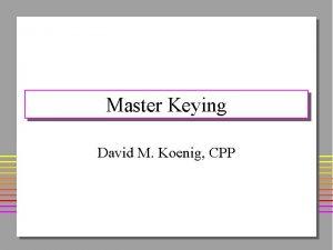 Master Keying David M Koenig CPP Master Keying