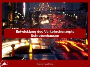 Entwicklung des Verkehrskonzepts Schrobenhausen Referent Andr Khn 1