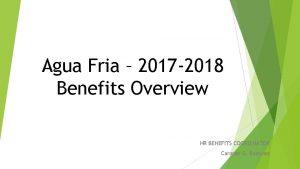 Agua Fria 2017 2018 Benefits Overview HR BENEFITS