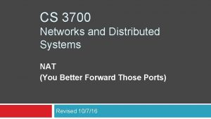 CS 3700 Networks and Distributed Systems NAT You