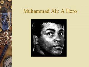 Muhammad Ali A Hero Muhammad Ali w Life