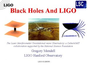 Black Holes And LIGO The Laser Interferometer Gravitationalwave