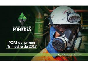 PQRS del primer Trimestre de 2017 Agencia Nacional