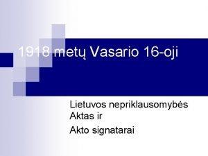1918 met Vasario 16 oji Lietuvos nepriklausomybs Aktas