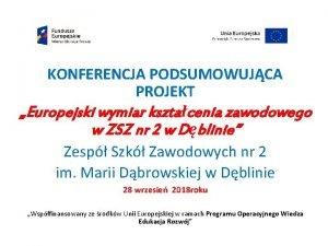 KONFERENCJA PODSUMOWUJCA PROJEKT Europejski wymiar ksztacenia zawodowego w