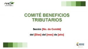 COMIT BENEFICIOS TRIBUTARIOS Sesin No de Comit del