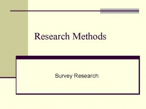 Research Methods Survey Research Outline Survey Research n