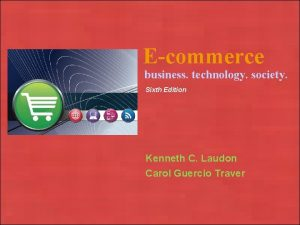 Ecommerce business technology society Sixth Edition Kenneth C
