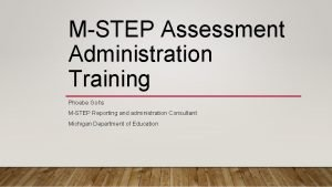MSTEP Assessment Administration Training Phoebe Gohs MSTEP Reporting