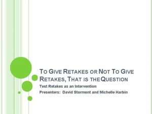 TO GIVE RETAKES OR NOT TO GIVE RETAKES