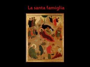 La santa famiglia Dal Vangelo secondo Luca Lc