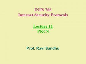 INFS 766 Internet Security Protocols Lecture 11 PKCS