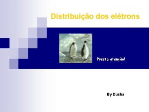 Distribuio dos eltrons Presta ateno By Ducha Camadas