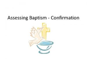 Assessing Baptism Confirmation Assessing Baptism Confirmation This term