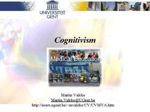 Cognitivism Martin Valcke Martin ValckeUGent be http users