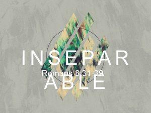 INSEPAR Romans 8 31 39 ABLE Romans 8