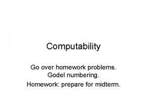 Computability Go over homework problems Godel numbering Homework