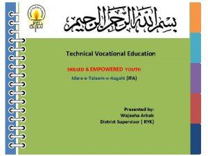Technical Vocational Education SKILLED EMPOWERED YOUTH IdaraeTaleemoAagahi ITA
