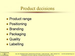 Product decisions Product range l Positioning l Branding
