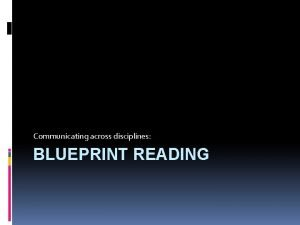 Communicating across disciplines BLUEPRINT READING Introduction Blueprint in