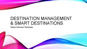 DESTINATION MANAGEMENT SMART DESTINATIONS Sistem Informasi Pariwisata DESTINATION