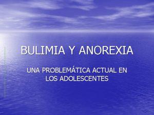 BULIMIA Y ANOREXIA UNA PROBLEMTICA ACTUAL EN LOS