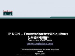 Monique J Morrow IP NGN Foundation for Ubiquitous