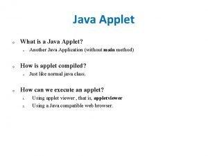 Java Applet o What is a Java Applet