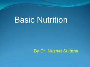 Basic Nutrition By Dr Nuzhat Sultana DEFINATION OF