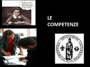 LE COMPETENZE DEFINIZIONE Il termine competenza deriva dal