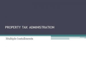 PROPERTY TAX ADMINISTRATION Multiple Installments QUIZ Who needs
