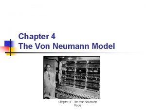 Chapter 4 The Von Neumann Model Chapter 4